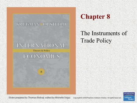 Slides prepared by Thomas Bishop, edited by Mishelle Segui Copyright © 2009 Pearson Addison-Wesley. All rights reserved. Chapter 8 The Instruments of Trade.