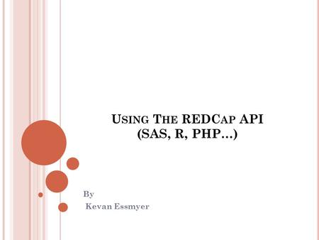 Using The REDCap API (SAS, R, PHP…)