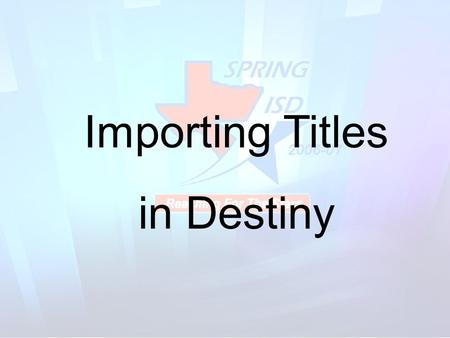 Importing Titles in Destiny. 1. Click My Computer or My Documents or your G drive. Save it to whichever drive you wish. 2. Click your G drive if you want.