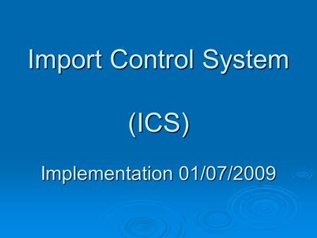 Import Control System (ICS) Implementation 01/07/2009.