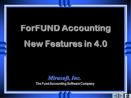 ForFUND Accounting New Features in 4.0 1 st Screen Mirasoft, Inc. The Fund Accounting Software Company.