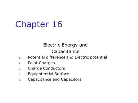 Chapter 16 Electric Energy and Capacitance