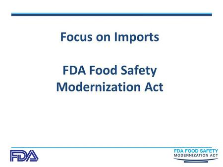 Focus on Imports FDA Food Safety Modernization Act.