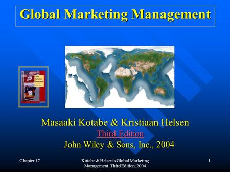 Chapter 17Kotabe & Helsen's Global Marketing Management, Third Edition, 2004 1 Global Marketing Management Masaaki Kotabe & Kristiaan Helsen Third Edition.