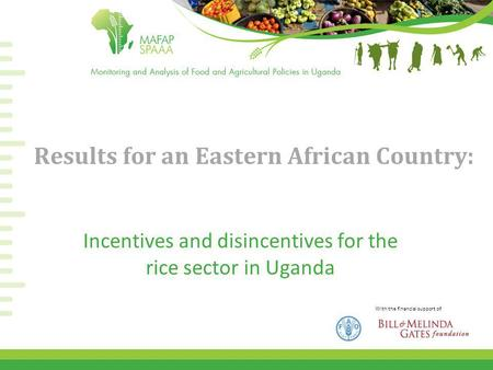With the financial support of Results for an Eastern African Country: Incentives and disincentives for the rice sector in Uganda.