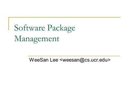 Software Package Management WeeSan Lee. Roadmap What is software package management? RPM YUM pkgtools.