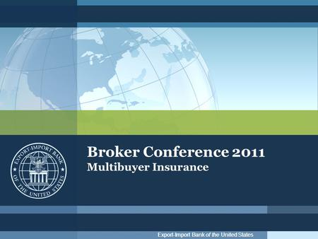 Export-Import Bank of the United States Broker Conference 2011 Multibuyer Insurance.
