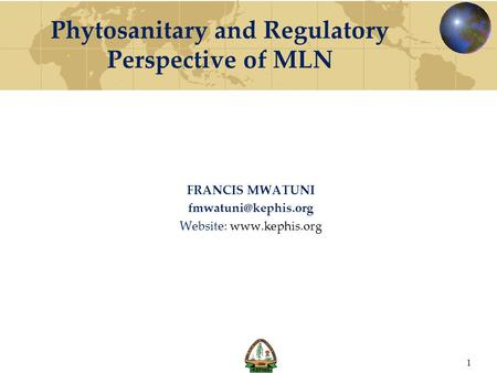 Phytosanitary and Regulatory Perspective of MLN FRANCIS MWATUNI Website:  1.
