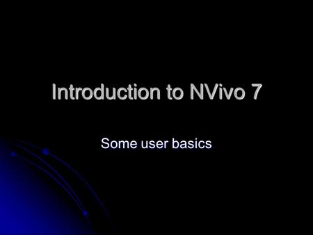 Introduction to NVivo 7 Some user basics. Getting Started Creating a Project Creating a Project Gathering Data Gathering Data Creating Nodes Creating.