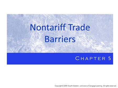 Nontariff Trade Barriers Chapter 5 Copyright © 2009 South-Western, a division of Cengage Learning. All rights reserved.