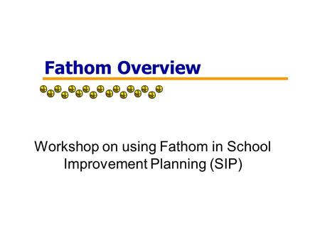 Fathom Overview Workshop on using Fathom in School Improvement Planning (SIP)