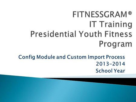 Config Module and Custom Import Process 2013-2014 School Year.