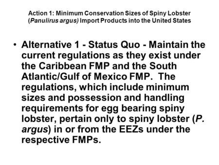 Action 1: Minimum Conservation Sizes of Spiny Lobster (Panulirus argus) Import Products into the United States Alternative 1 - Status Quo - Maintain the.