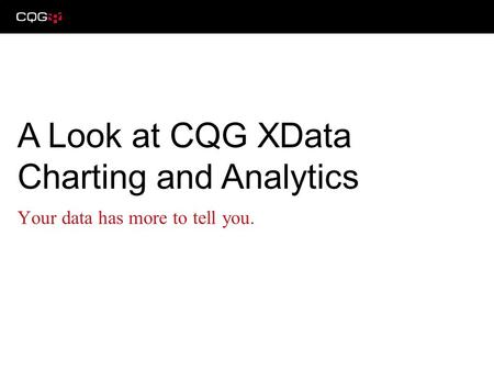 Your data has more to tell you. A Look at CQG XData Charting and Analytics.