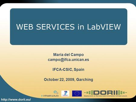 WEB SERVICES in LabVIEW María del Campo IFCA-CSIC, Spain October 22, 2009, Garching.