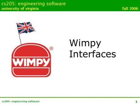 1 cs205: engineering software university of virginia fall 2006 Wimpy Interfaces.