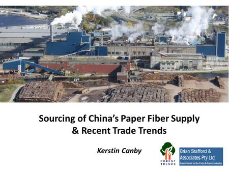 Sourcing of China's Paper Fiber Supply & Recent Trade Trends Kerstin Canby.