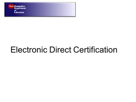 "Electronic Direct Certification. Navigate to the NH Nutrition Application Website:  User must have ""submit"" level."