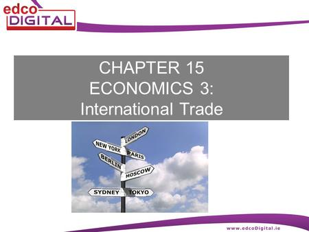 CHAPTER 15 ECONOMICS 3: International Trade. 2 R. Delaney Foreign or International Trade Foreign trade (or international trade) means selling goods and.