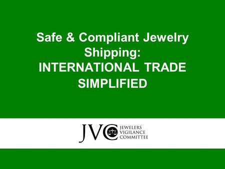 Safe & Compliant Jewelry Shipping: INTERNATIONAL TRADE SIMPLIFIED.