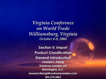 Virginia Conference on World Trade Williamsburg, Virginia October 6-8, 2004 Section II: Import Product Classification General Introduction Leonard L. Fleisig.