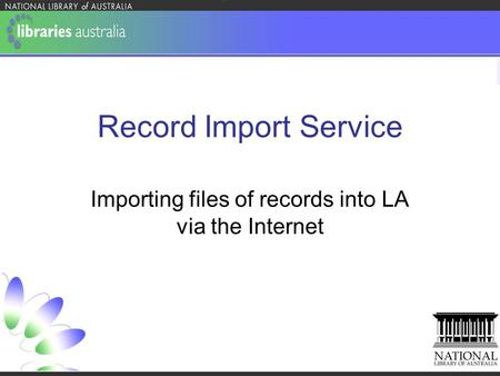 Record Import Service Importing files of records into LA via the Internet.
