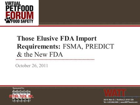 Those Elusive FDA Import Requirements: FSMA, PREDICT & the New FDA October 26, 2011 Sponsored by: