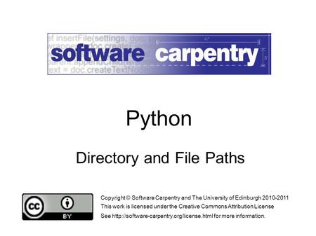 Directory and File Paths Copyright © Software Carpentry and The University of Edinburgh 2010-2011 This work is licensed under the Creative Commons Attribution.