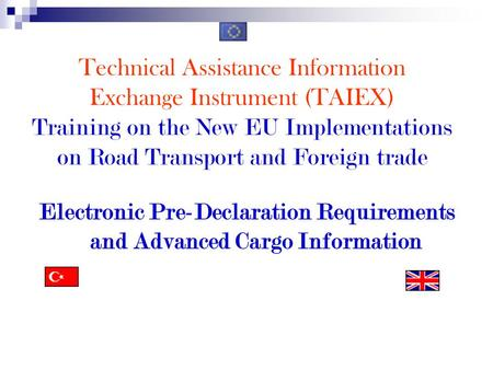 Technical Assistance Information Exchange Instrument (TAIEX) Training on the New EU Implementations on Road Transport and Foreign trade Electronic Pre-Declaration.