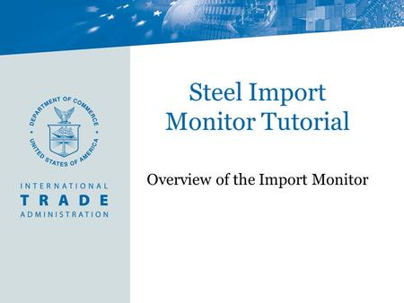Steel Import Monitor Tutorial Overview of the Import Monitor.