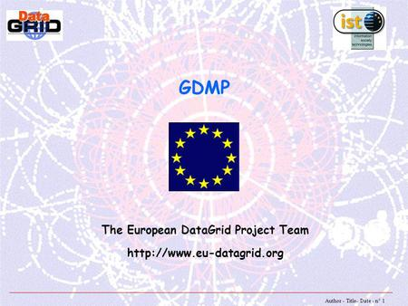 Author - Title- Date - n° 1 GDMP The European DataGrid Project Team