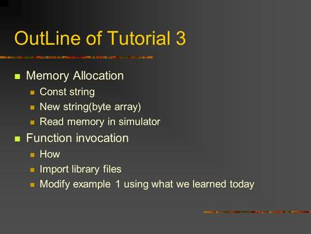 OutLine of Tutorial 3 Memory Allocation Const string New string(byte array) Read memory in simulator Function invocation How Import library files Modify.