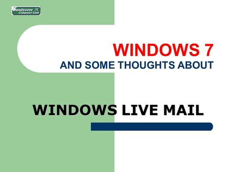 WINDOWS 7 AND SOME THOUGHTS ABOUT WINDOWS LIVE MAIL.