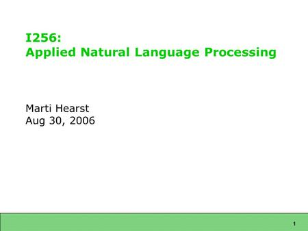 1 I256: Applied Natural Language Processing Marti Hearst Aug 30, 2006.