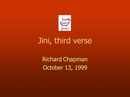 Jini, third verse Richard Chapman October 13, 1999.