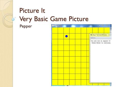 Picture It Very Basic Game Picture Pepper. Original Game import java.util.Scanner; public class Game { public static void main() { Scanner scan=new Scanner(System.in);
