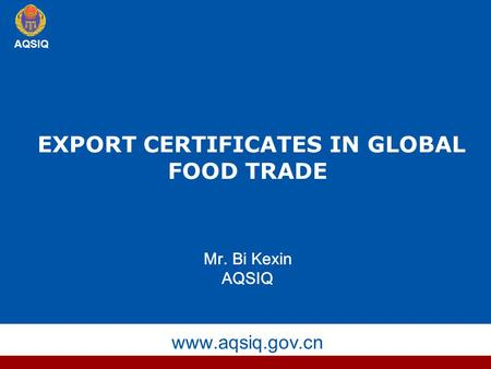 EXPORT CERTIFICATES IN GLOBAL FOOD TRADE Mr. Bi Kexin AQSIQ