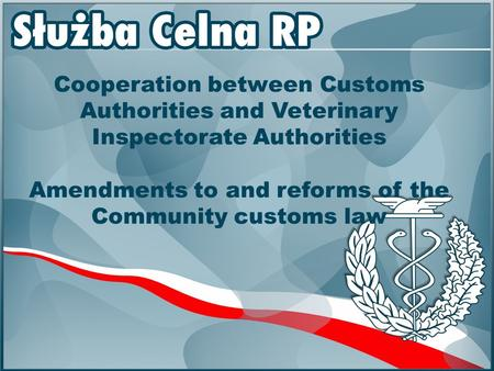 Cooperation between Customs Authorities and Veterinary Inspectorate Authorities Amendments to and reforms of the Community customs law.