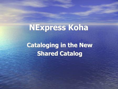 NExpress Koha Cataloging in the New Shared Catalog.