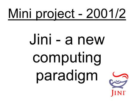 Mini project - 2001/2 Jini - a new computing paradigm.