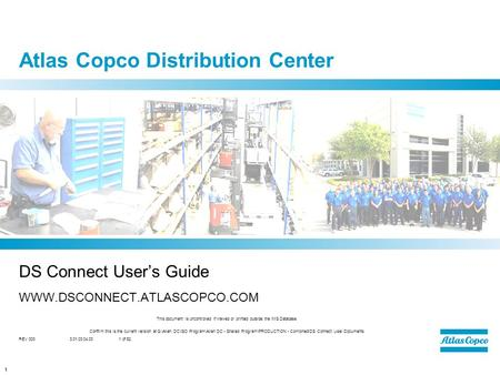 1 Atlas Copco Distribution Center DS Connect User's Guide WWW.DSCONNECT.ATLASCOPCO.COM This document is uncontrolled if viewed or printed outside the IMS.