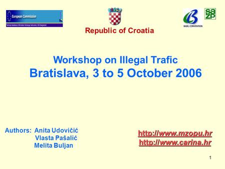 1 Republic of Croatia Workshop on Illegal Trafic Bratislava, 3 to 5 October 2006 Authors: Anita Udovičić Vlasta Pašalić Melita Buljan