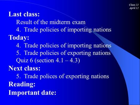 Class 22 April 12 Last class: Result of the midterm exam 4. Trade policies of importing nations Today: 4. Trade policies of importing nations 5. Trade.