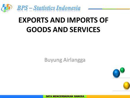 EXPORTS AND IMPORTS OF GOODS AND SERVICES Buyung Airlangga.