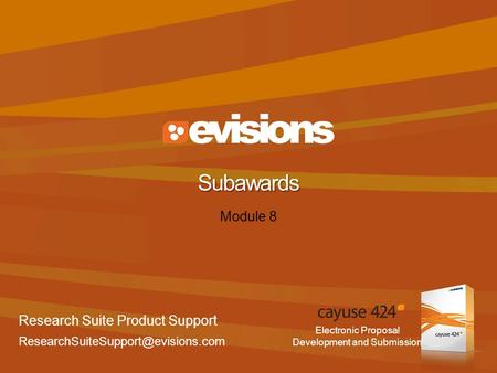 Electronic Proposal Development and Submission Module 8 Subawards Research Suite Product Support
