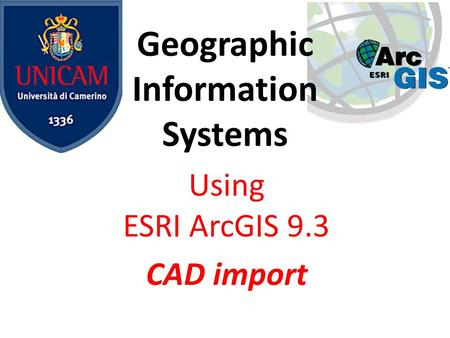 Geographic Information Systems Using ESRI ArcGIS 9.3 CAD import.