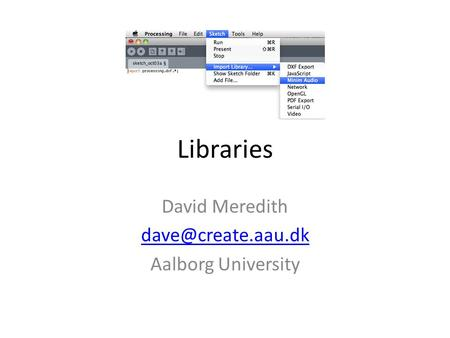 Libraries David Meredith Aalborg University.