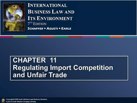 Copyright © 2009 South-Western Legal Studies in Business, a part of South-Western Cengage Learning. CHAPTER 11 Regulating Import Competition and Unfair.