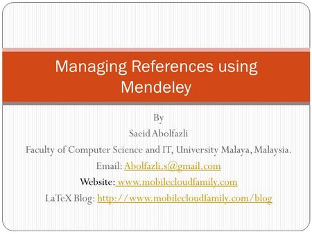 By Saeid Abolfazli Faculty of Computer Science and IT, University Malaya, Malaysia.   Website: