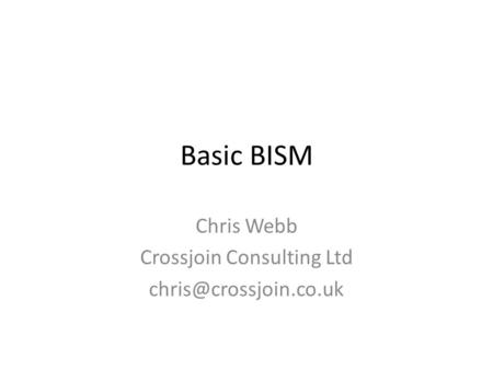 Basic BISM Chris Webb Crossjoin Consulting Ltd